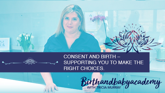 Consent and birth – supporting you to make the right choices for you in your pregnancy, labour and birth.