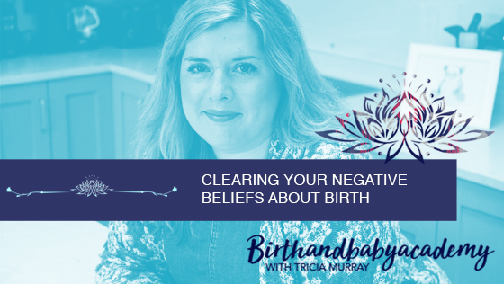 Clearing Your Negative Beliefs About Birth